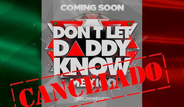 Especial:La primera edición de Don't Let Daddy Know México es cancelada